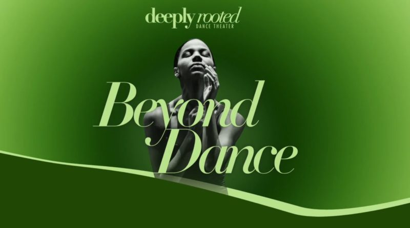 Deeply Rooted Dance Theater Beyond Dance